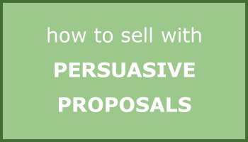 Proposals that Sell: How to get persuasive in sales proposals